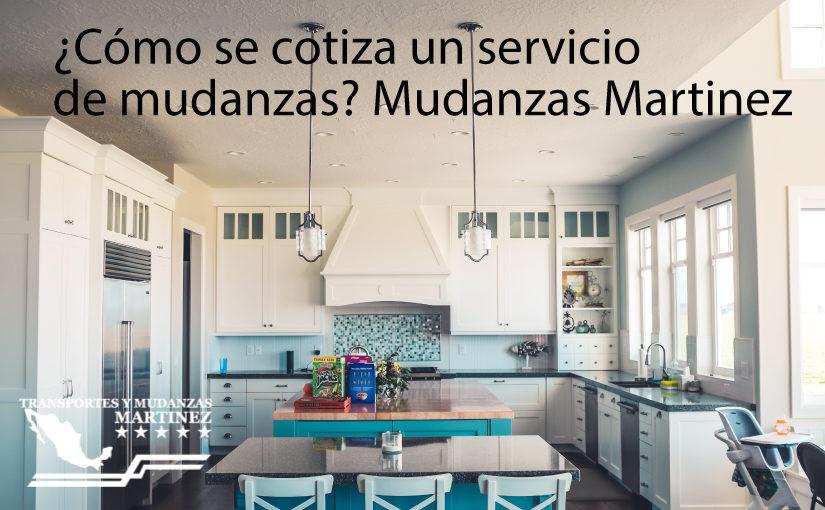¿Cómo se cotiza un servicio de mudanzas? Mudanzas Martinez